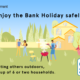 Enjoy the Bank Holiday safely